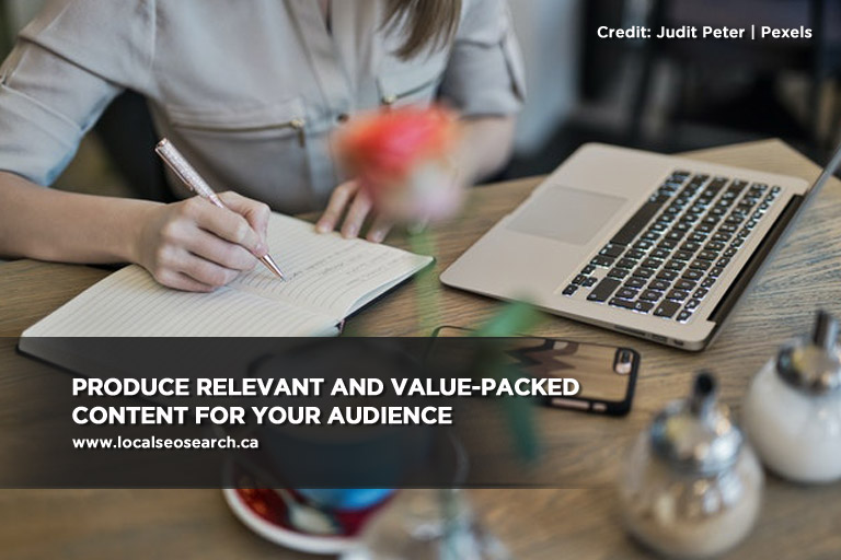 Produce relevant and value-packed content for your audience