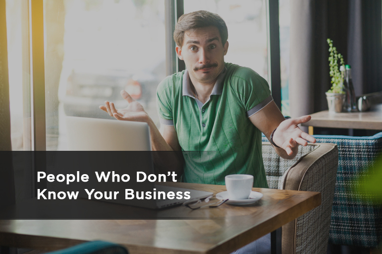 People Who Don't Know Your Business