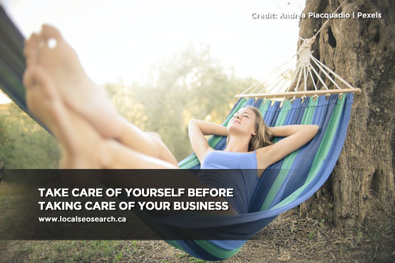 Take care of yourself before taking care of your business